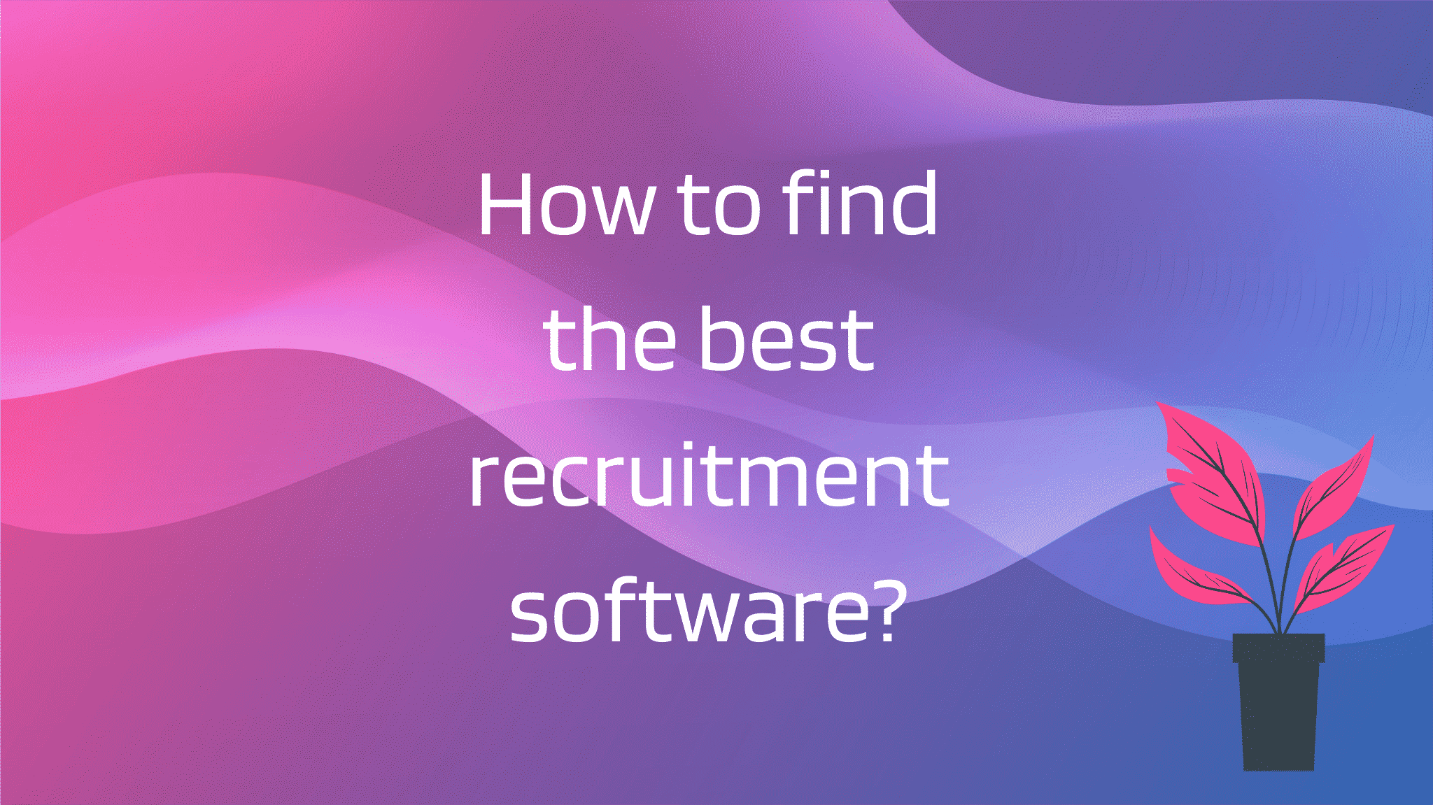 How to find the best recruitment software?